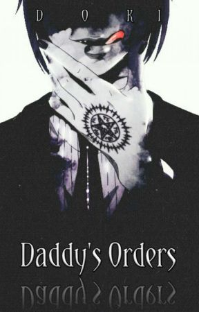 Daddy's Orders † Black Butler by yandere_doll