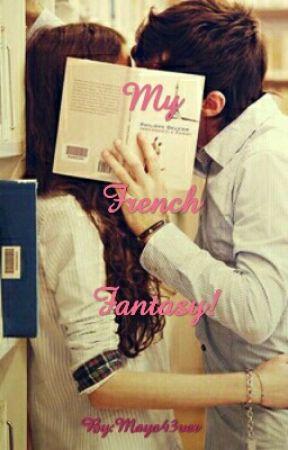 My French Fantasy! [Being Edited]  by Maya43ver