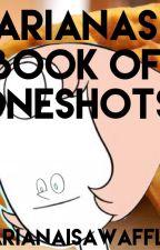Ariana's book of oneshots!!! by ArianaIsAWaffle