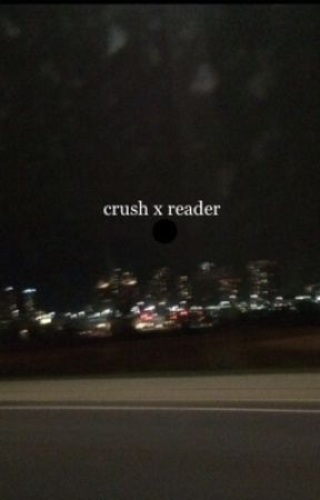 Crush X Reader  by sb_lollipop
