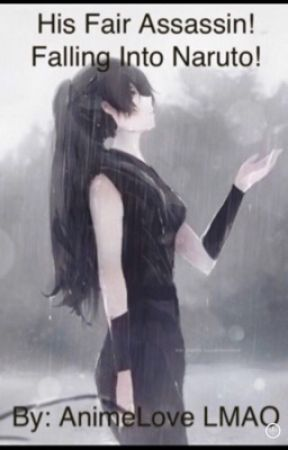 His Fair Assassin! Falling Into Naruto! (A Naruto Fanfic) by AnimeLoveLMAO