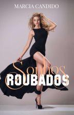Sonhos Roubados (Completo) by MarciaCandido