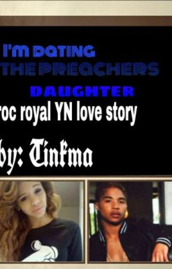 im dating the preachers daughter:roc royal YN love story