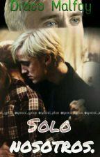 Solo Nosotros. Draco Malfoy y tú. by apocal_yptus