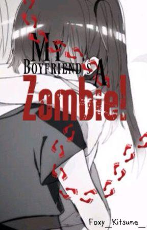My Boyfriend's A Zombie! [Reader Insert Story] by Foxy_Kitsune_