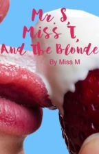 Mr. S, Miss T, And The Blonde by wewritefanfics01
