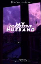 My Possessive Husband. (COMPLETED) by God_Of_Boredom