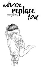 Never Replace You (KathNiel FF.) by risingvalorous