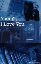 Yoongi, I Love You. by team_tractor4