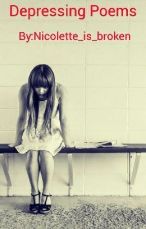 Depressing poems by Nicolette_is_broken