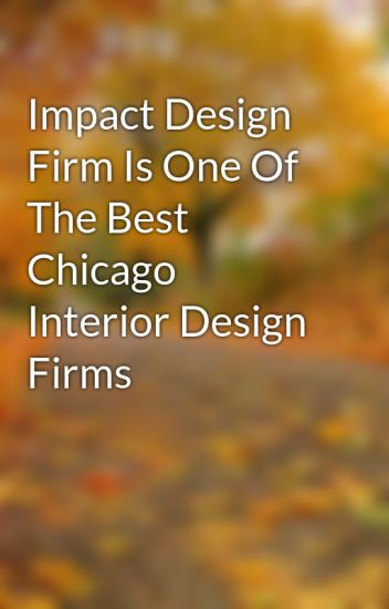 Impact Design Firm Is One Of The Best Chicago Interior Firms