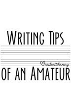 Writing Tips of an Amateur by writingfrappe
