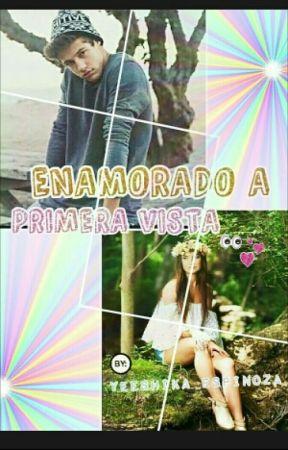 Enamorada a Primera Vista❤ by yeeshikaespinoza