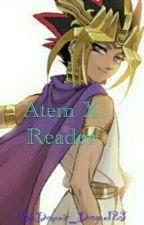 Atem x Reader {♡Completed♡} [[EDITING]] by Demonic_Dragon123