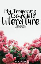 My Temporary Escape Into Literature by ACTaylors