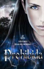 Prohibida (Trilogía Hilos del Destino) by LeilaMilCastell