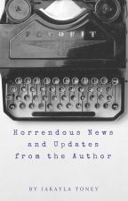Horrendous News and Updates from the Author by Ms_Horrendous