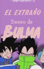 El Extraño Deseo de Bulma©® by -SuperSaiyan-3