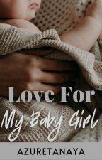 Love For My Baby Girl by azuretanaya