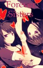 Forever Sisters  by CALNE_Ca01