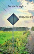 Funny thoughts by tejaswiniaura