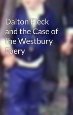 Dalton Fleck and the Case of the Westbury Faery by ZeframEarl