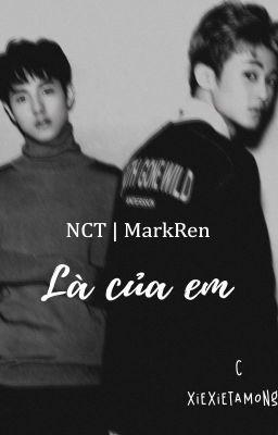 Đọc truyện [NCT] [MarkRen/MarkJun] Là Của Em