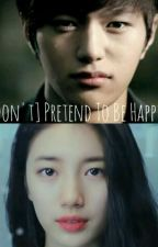 [Don't] Pretend To Be Happy by baeskmygsoo