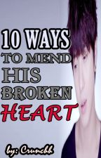 10 Ways to mend his broken heart (Tristan Dela Rosa) by crunchh