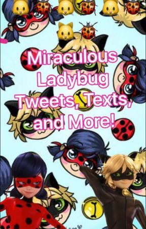 Miraculous Ladybug--Tweets, Texts, Tumblr, and More! by Golden_01Rose