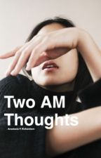 Two AM Thoughts  by nxrmcore