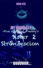 Five nights at Freddy's Sister Stronzescion 2 by -_NoreenBluebell_-