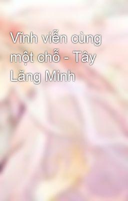 Vĩnh viễn cùng một chỗ - Tây Lăng Minh