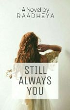 Still Always You [Completed] by raadheya