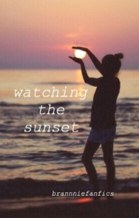 Watching The Sunset - A Brannie FanFic by brannniefanfics