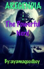 ARECENDIA: The Powerful Nerd by KWONJOONGHAE_16