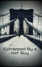 Kidnapped By a Hot Guy by --RaNdOm