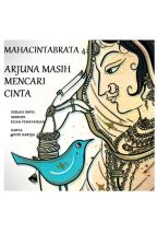 MAHACINTABRATA 4: ARJUNA MASIH MENCARI CINTA by Hardjasasmita