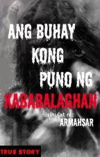 Ang buhay kong puno ng KABABALAGHAN by NuebeRa