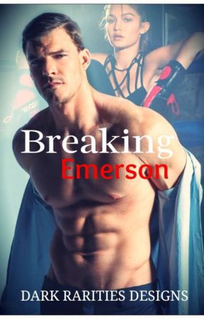 Breaking Emerson(NOT EDITED YET) by AnonymousMarie85
