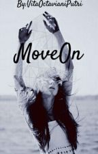 Move On [Completed] by VitaOctavianiPutri