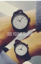 Too young to love |ON HOLD| by btsarmy-10