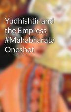 Yudhishtir and the Empress #Mahabharata Oneshot by Ashvinig1984