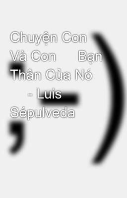 Đọc truyện Chuyện Con 🐱 Và Con 🐭 Bạn Thân Của Nó 📖 - Luis Sépulveda