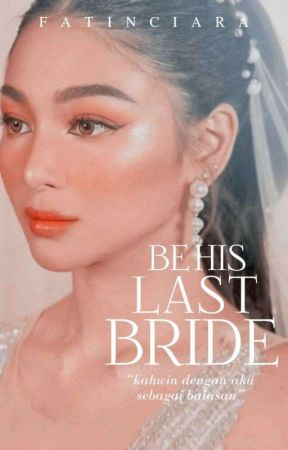 Be His Last Bride by CikHotChocholate