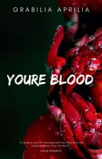 You're Blood by GrabelLia