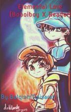 Elemental Love (Boboiboy X Reader) by AmyCutie12