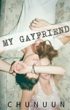 My GAYFRIEND|✓ (completed) by Chunuun