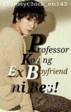 Professor Ko Ang Ex-boyfriend Ni Bes by ClumsyChick_en143