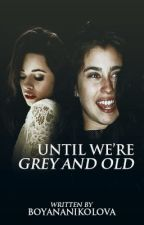 Until We're Grey and Old (Camren) by BoyanaNikolova